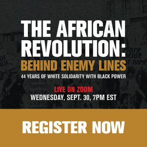 The African Revolution: Behind Enemy Lines - 44 Years of White Solidarity with Black Power. Live on Zoom. Wednesday, Sept. 30, 7pm Eastern, Register now at tinyurl.com/APSC44